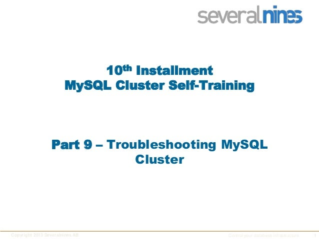 1Copyright 2013 Severalnines AB Control your database infrastructure 10th Installment MySQL Cluster Self-Training Part 9 –...