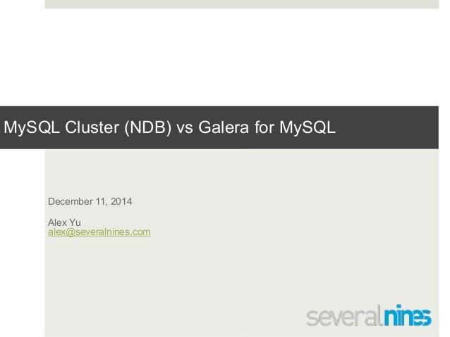 MySQL Cluster (NDB) vs Galera for MySQL  Confidential  December 11, 2014  Alex Yu  alex@severalnines.com