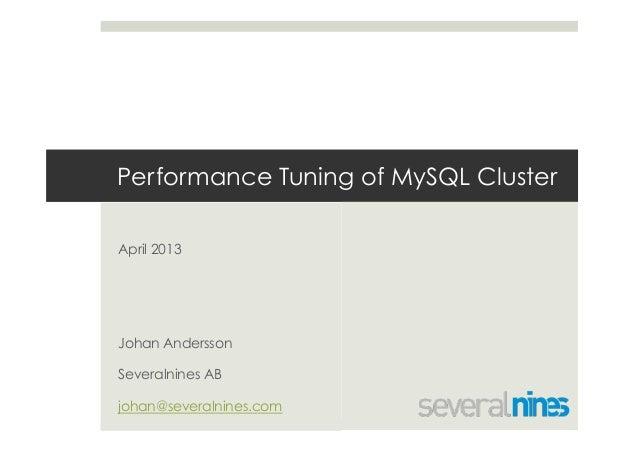 Performance Tuning of MySQL ClusterApril 2013Johan AnderssonSeveralnines ABjohan@severalnines.com