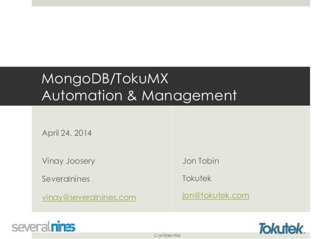 Confidential MongoDB/TokuMX Automation & Management Jon Tobin Tokutek jon@tokutek.com April 24, 2014 Vinay Joosery Several...