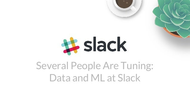 Several People Are Tuning: Data and ML at Slack