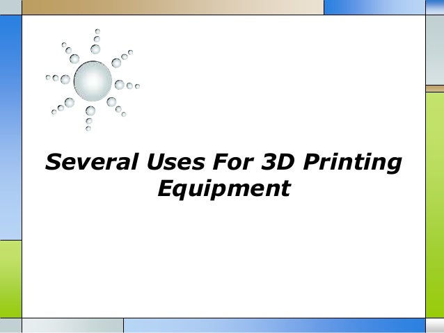 Several Uses For 3D Printing Equipment