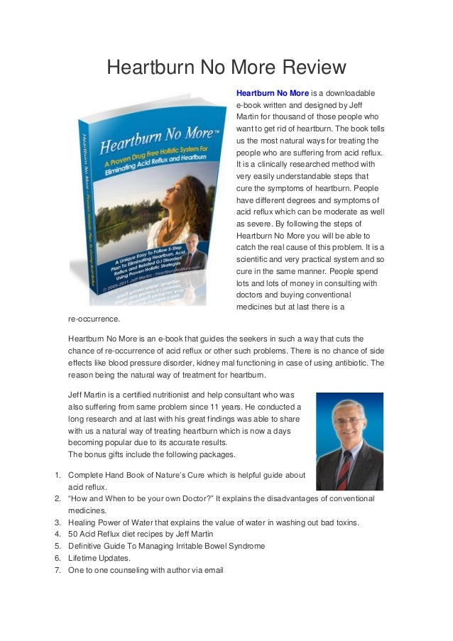 Heartburn No More ReviewHeartburn No More is a downloadablee-book written and designed by JeffMartin for thousand of those...