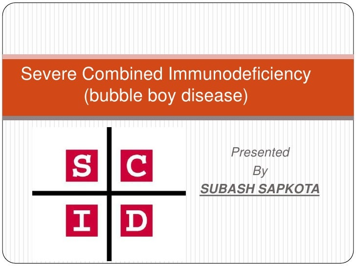 Severe Combined Immunodeficiency       (bubble boy disease)                      Presented                         By     ...