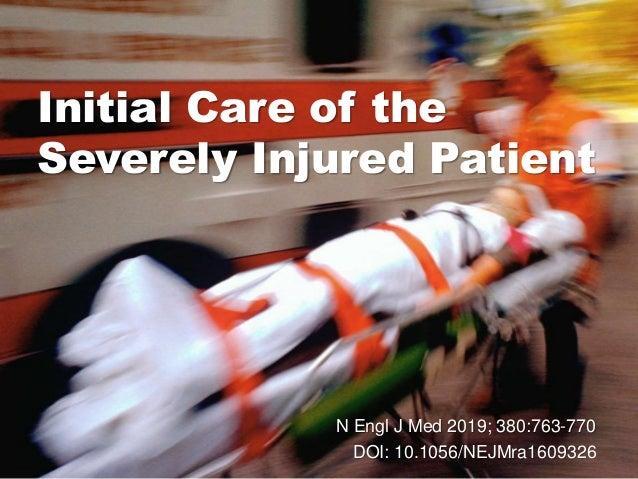 Initial Care of the Severely Injured Patient N Engl J Med 2019; 380:763-770 DOI: 10.1056/NEJMra1609326