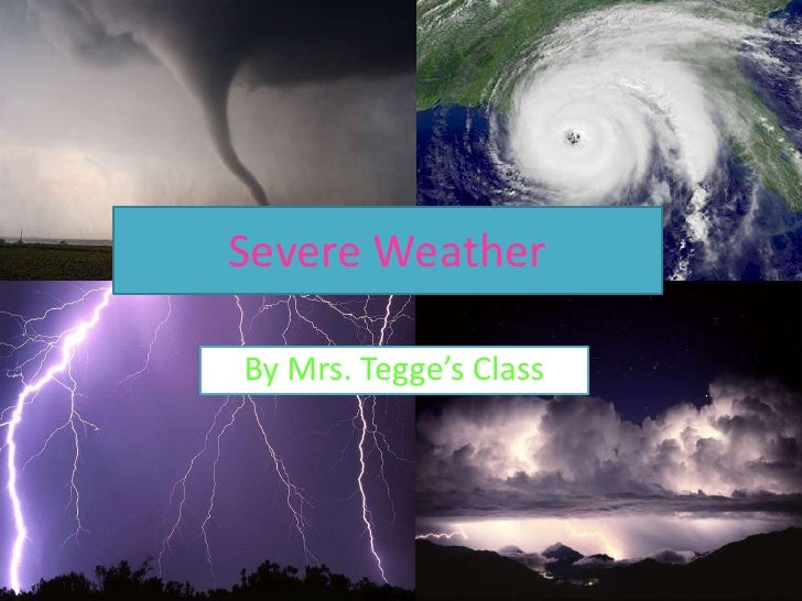 Severe Weather  By Mrs. Tegge's Class