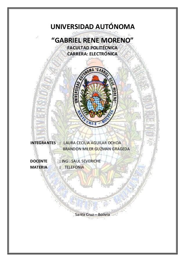 """UNIVERSIDAD AUTÓNOMA """"GABRIEL RENE MORENO"""" FACULTAD POLITÉCNICA CARRERA: ELECTRÓNICA INTEGRANTES : LAURA CECILIA AGUILAR O..."""