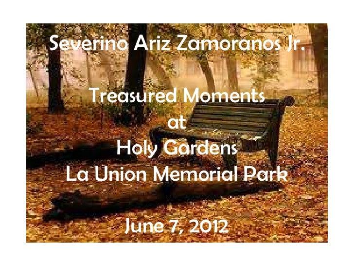 Severino Ariz Zamoranos Jr.   Treasured Moments           at      Holy Gardens La Union Memorial Park        June 7, 2012