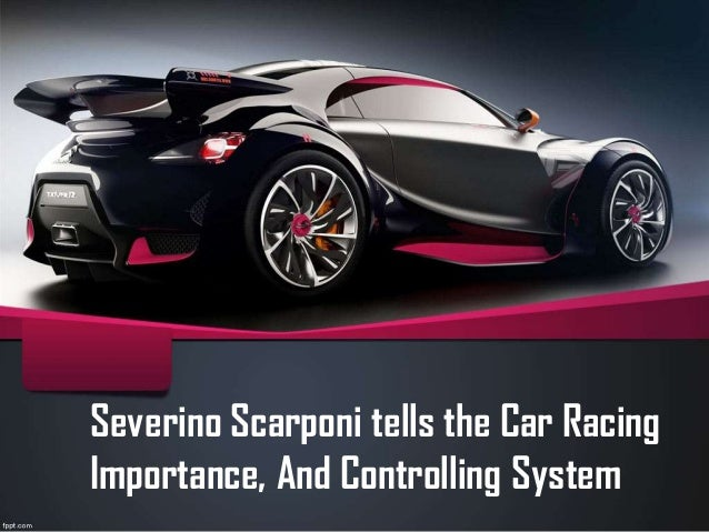 Severino Scarponi tells the Car Racing Importance, And Controlling System
