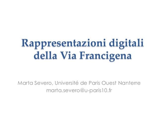 Rappresentazioni digitali della Via Francigena Marta Severo, Université de Paris Ouest Nanterre marta.severo@u-paris10.fr