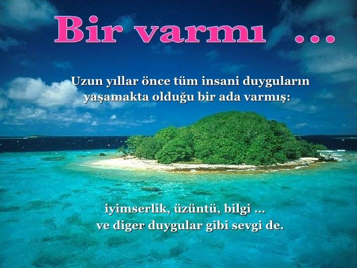 Bir varmış... U zun y ı llar önce tüm insani duygular ı n  ya ş amakta oldu ğ u bir ada varm ış :   iyimserlik, üzüntü, bi...