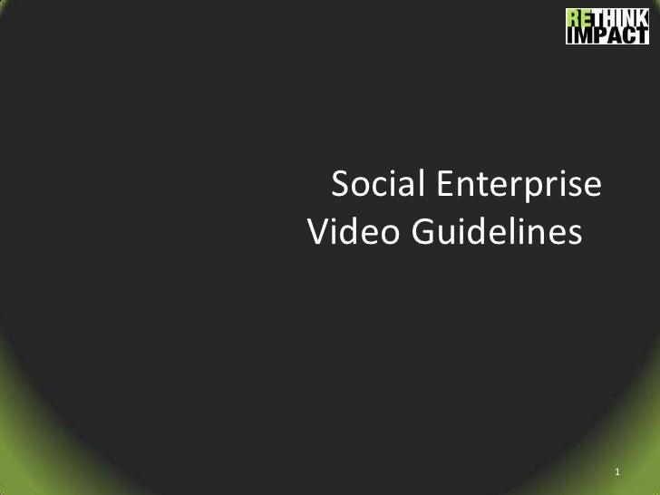 Social Enterprise Video Guidelines<br />1<br />