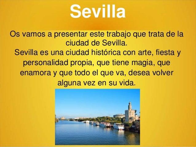 Sevilla Os vamos a presentar este trabajo que trata de la ciudad de Sevilla. Sevilla es una ciudad histórica con arte, fie...