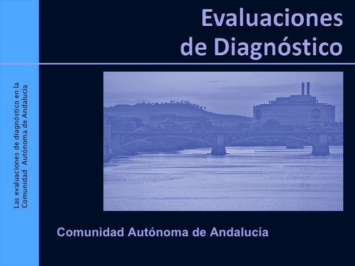 Las evaluaciones de diagnóstico en la Comunidad  Autónoma de Andalucía Comunidad Autónoma de Andalucía