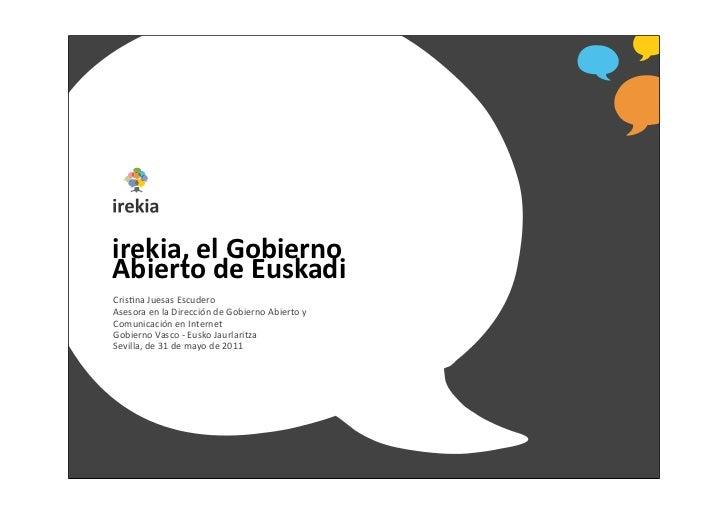 irekia, el Gobierno Abierto de EuskadiCris%na Juesas EscuderoAsesora en la Dirección de Gobierno ...