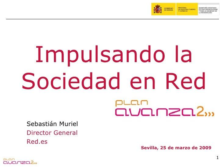 Impulsando laSociedad en RedSebastián MurielDirector GeneralRed.es                   Sevilla, 25 de marzo de 2009         ...