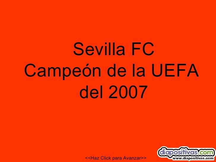 Sevilla FC Campeón de la UEFA  del 2007 <<Haz Click para Avanzar>>