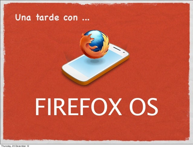 Una tarde con ...                           FIREFOX OSThursday, 20 December 12
