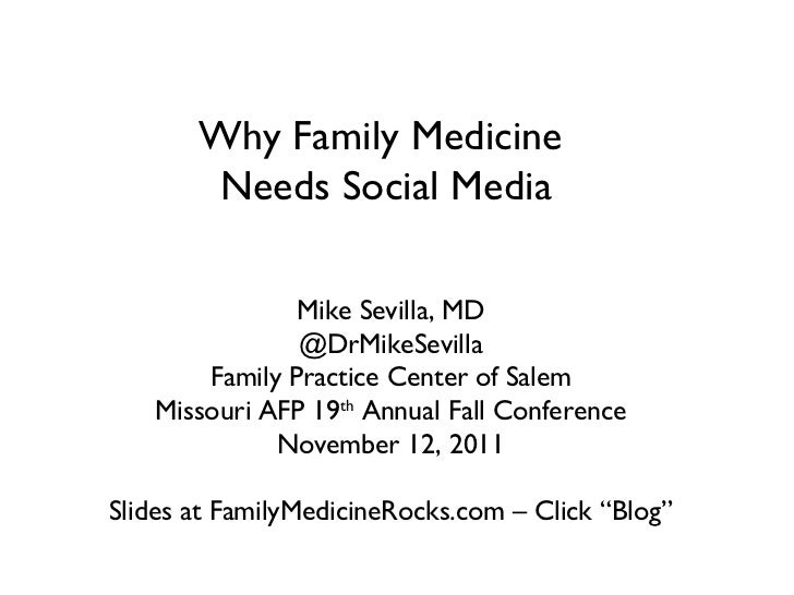 Why Family Medicine  Needs Social Media Mike Sevilla, MD @DrMikeSevilla Family Practice Center of Salem Missouri AFP 19 th...
