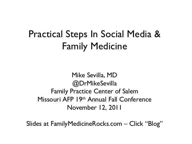 Practical Steps In Social Media & Family Medicine Mike Sevilla, MD @DrMikeSevilla Family Practice Center of Salem Missouri...