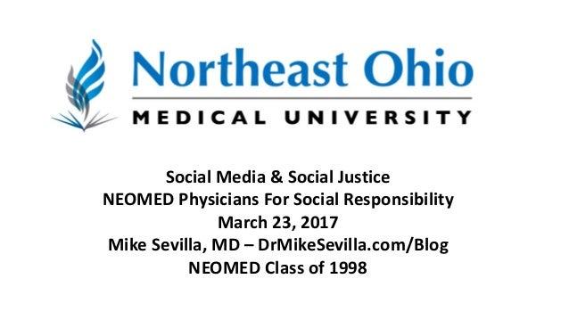 Social Media & Social Justice NEOMED Physicians For Social Responsibility March 23, 2017 Mike Sevilla, MD – DrMikeSevilla....