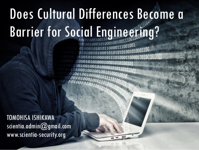 Does Cultural Differences Become a Barrier for Social Engineering? TOMOHISA ISHIKAWA scientia.admin@gmail.com www.scientia...