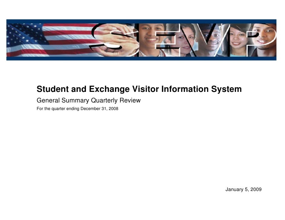 Student and Exchange Visitor Information System General Summary Quarterly Review For the quarter ending December 31, 2008 ...