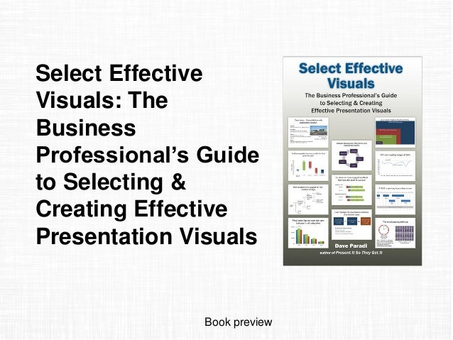 Select Effective Visuals: The Business Professional's Guide to Selecting & Creating Effective Presentation Visuals Book pr...