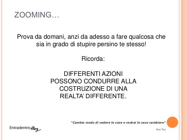 ZOOMING…Prova da domani, anzi da adesso a fare qualcosa che      sia in grado di stupire persino te stesso!               ...