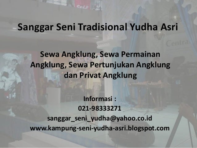 Sanggar Seni Tradisional Yudha Asri    Sewa Angklung, Sewa Permainan  Angklung, Sewa Pertunjukan Angklung          dan Pri...