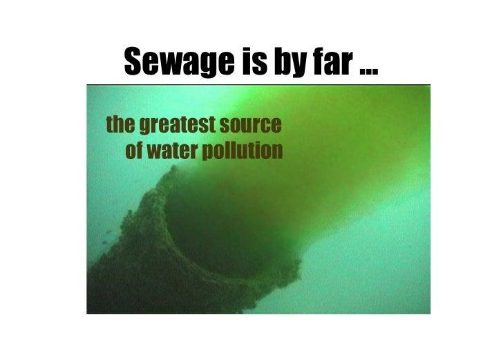 Sewage is by far …