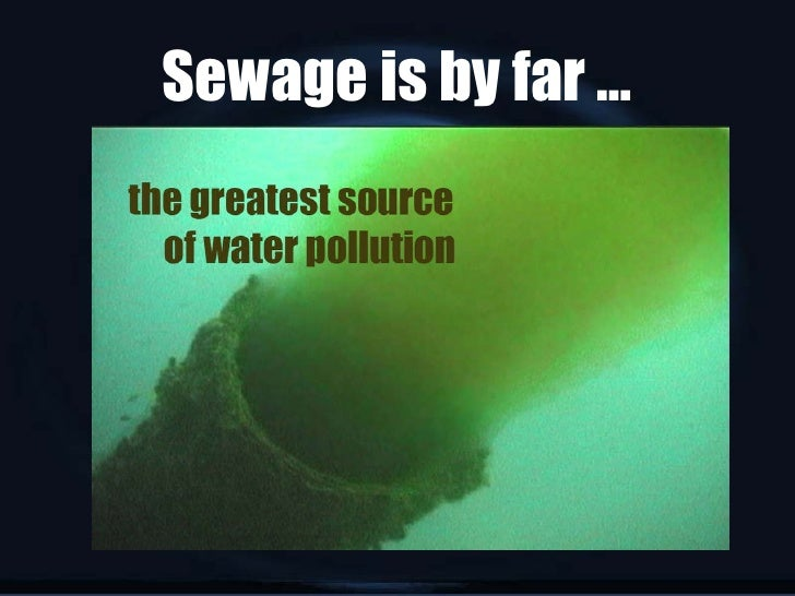 Sewage is by far …