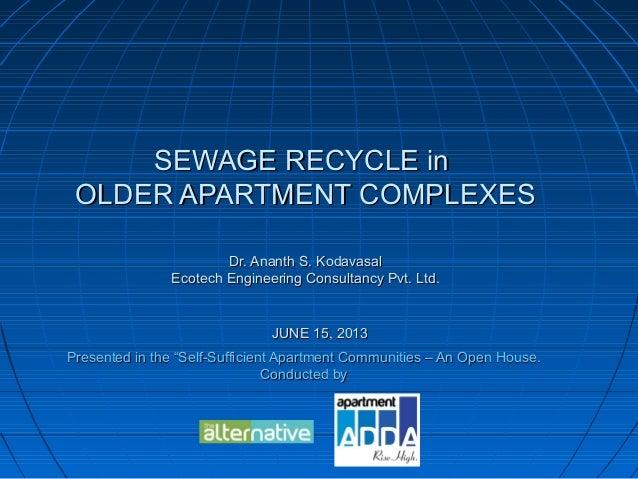 SEWAGE RECYCLE inSEWAGE RECYCLE inOLDER APARTMENT COMPLEXESOLDER APARTMENT COMPLEXESDr. Ananth S. KodavasalDr. Ananth S. K...