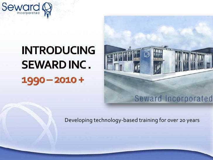Introducing Seward Inc .1990 – 2010 +<br />Developing technology-based training for over 20 years<br />