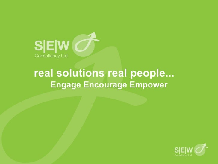real solutions real people...   Engage Encourage Empower