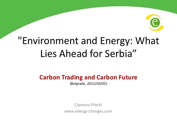 """Environment and Energy: What     Lies Ahead for Serbia""    Carbon Trading and Carbon Future              (Belgrade, 2012/..."