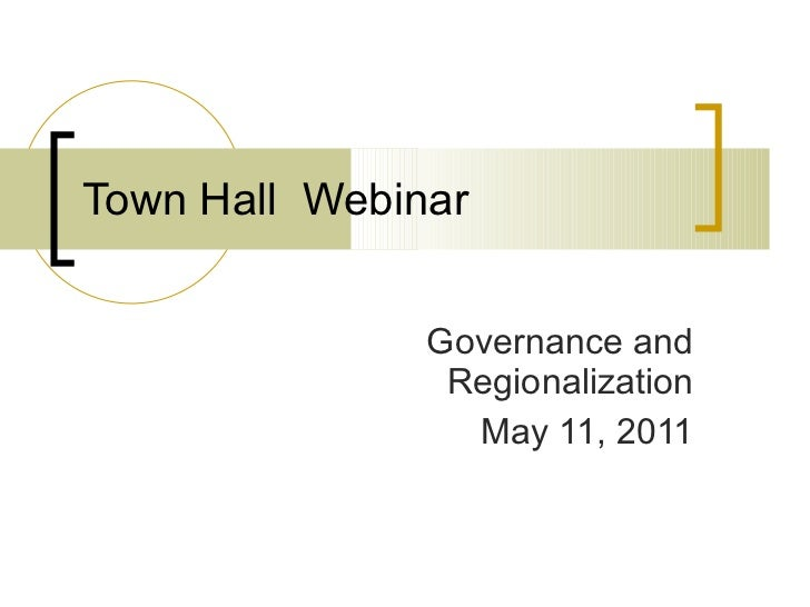 Town Hall  Webinar Governance and Regionalization May 11, 2011