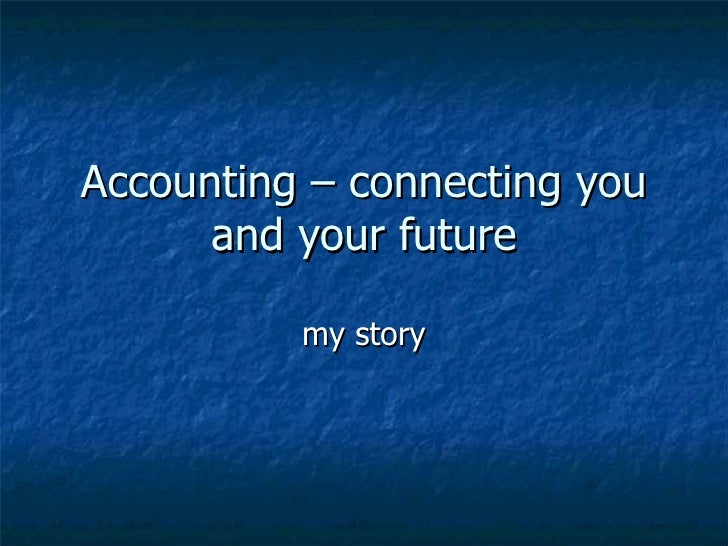 Accounting – connecting you and your future my story