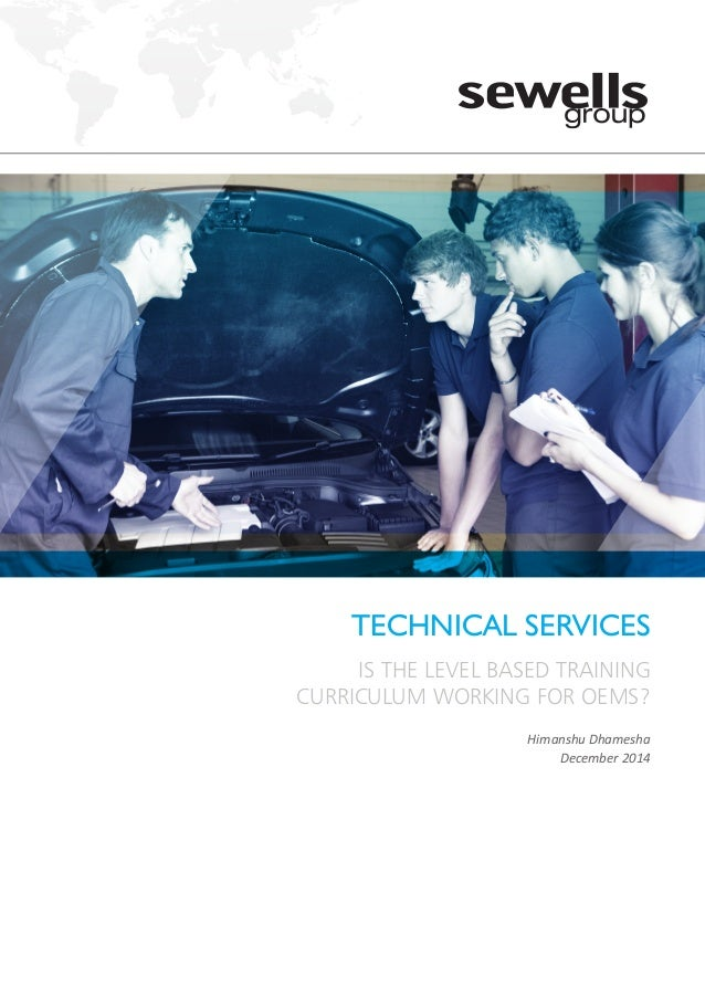 TECHNICAL SERVICES IS THE LEVEL BASED TRAINING CURRICULUM WORKING FOR OEMS? Himanshu Dhamesha December 2014