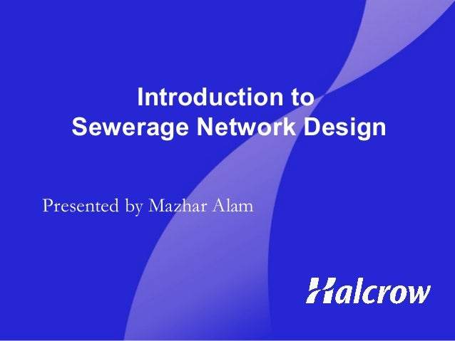 Introduction to Sewerage Network Design Presented by Mazhar Alam