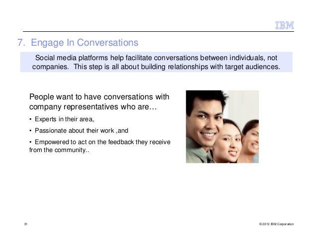 7. Engage In Conversations        Social media platforms help facilitate conversations between individuals, not       comp...