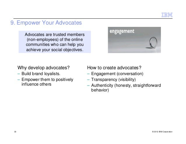 9. Empower Your Advocates         Advocates are trusted members          (non-employees) of the online         communities...