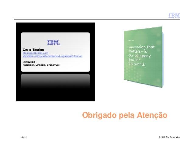 Cezar Taurion ctaurion@br.ibm.com www.ibm.com/developerworks/blogs/page/ctaurion @ctaurion Facebook, Linkedin, BranchOut  ...