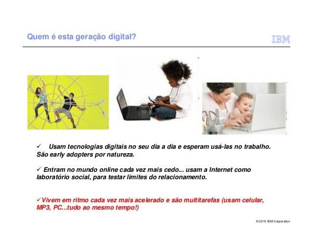 Quem é esta geração digital?     Usam tecnologias digitais no seu dia a dia e esperam usá-las no trabalho.  São early adop...