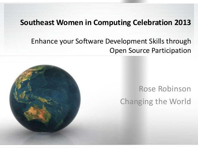 Southeast Women in Computing Celebration 2013 Enhance your Software Development Skills through Open Source Participation  ...
