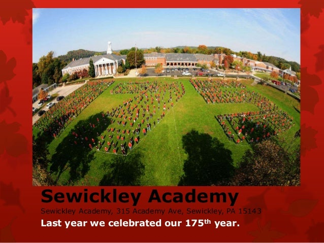 Sewickley Academy  Sewickley Academy, 315 Academy Ave, Sewickley, PA 15143  Last year we celebrated our 175th year.