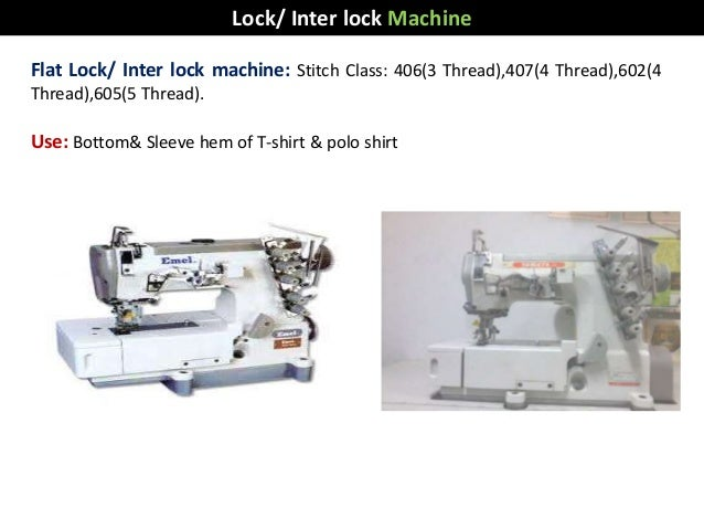 Flat Lock/ Inter lock machine: Stitch Class: 406(3 Thread),407(4 Thread),602(4 Thread),605(5 Thread). Use: Bottom& Sleeve ...