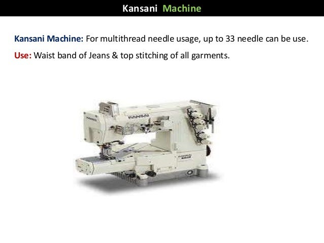 Kansani Machine: For multithread needle usage, up to 33 needle can be use. Use: Waist band of Jeans & top stitching of all...