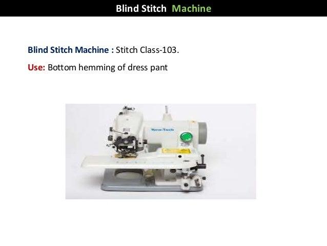 Blind Stitch Machine : Stitch Class-103. Use: Bottom hemming of dress pant Blind Stitch Machine