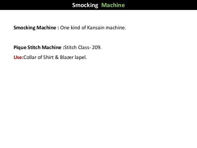 Smocking Machine : One kind of Kansain machine. Pique Stitch Machine :Stitch Class- 209. Use:Collar of Shirt & Blazer lape...